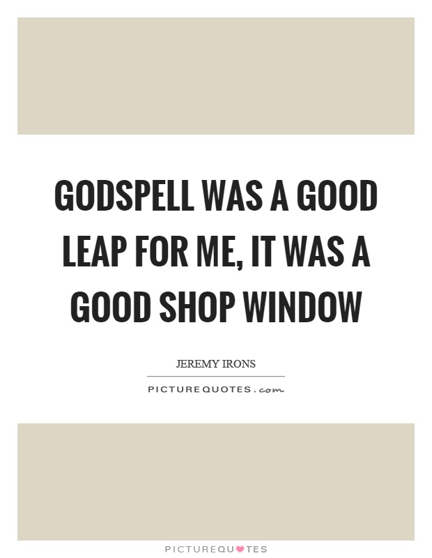 Godspell was a good leap for me, it was a good shop window Picture Quote #1
