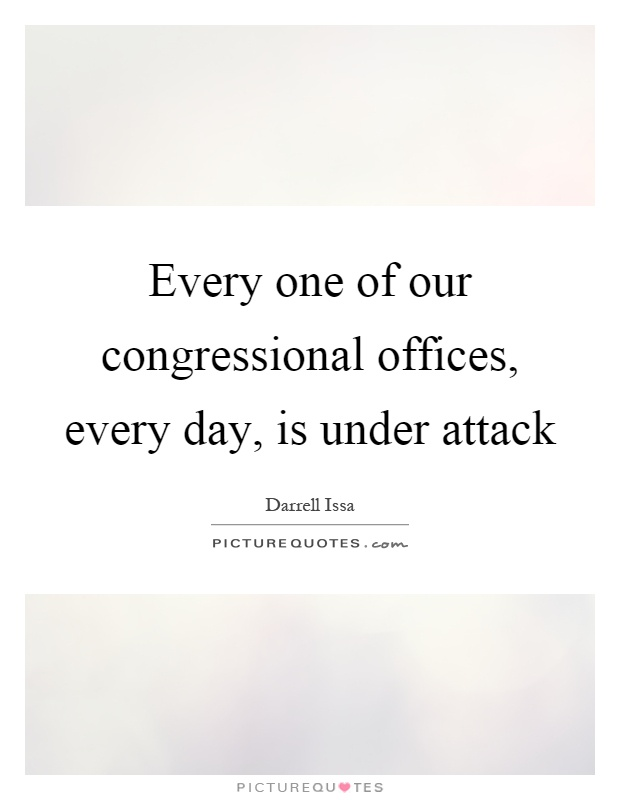 Every one of our congressional offices, every day, is under attack Picture Quote #1