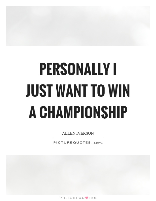 Personally I just want to win a championship Picture Quote #1