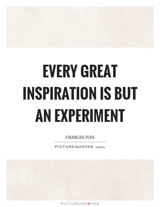 Every great inspiration is but an experiment Picture Quote #1