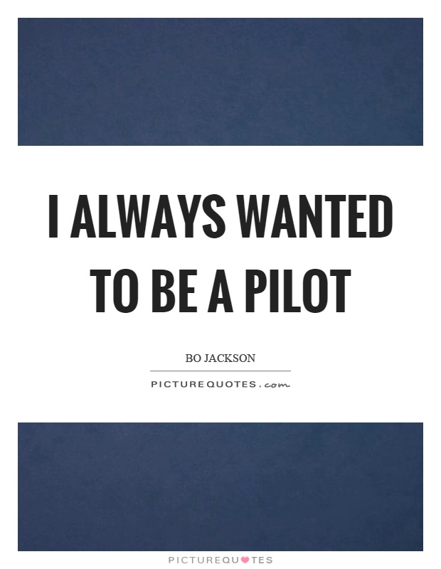 I always wanted to be a pilot Picture Quote #1
