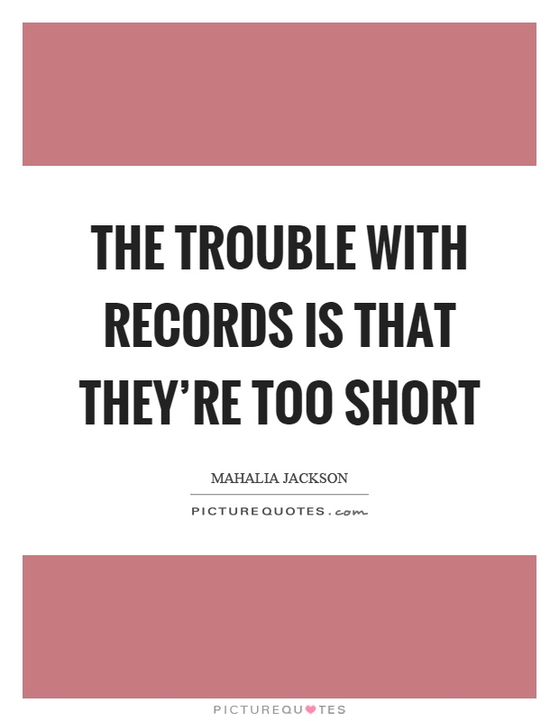 The trouble with records is that they're too short Picture Quote #1