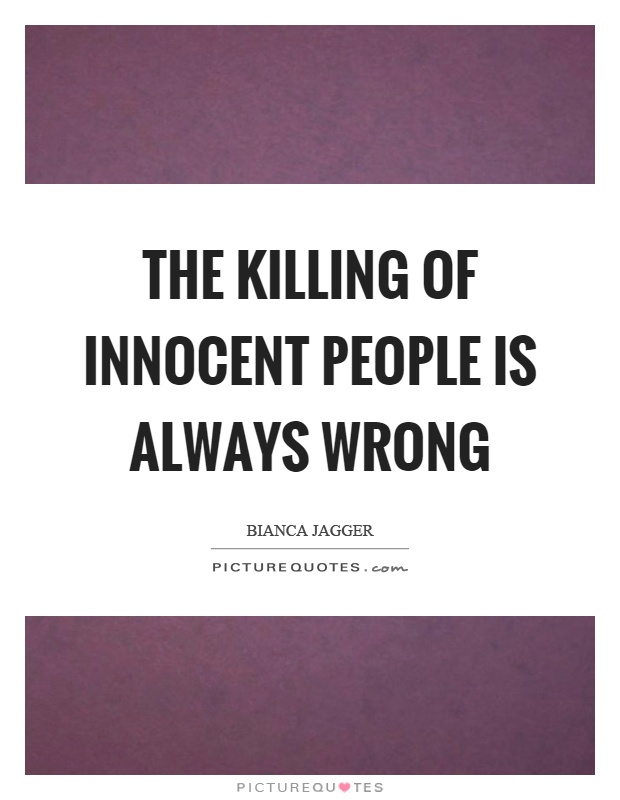 The killing of innocent people is always wrong Picture Quote #1