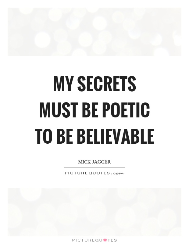 My secrets must be poetic to be believable Picture Quote #1