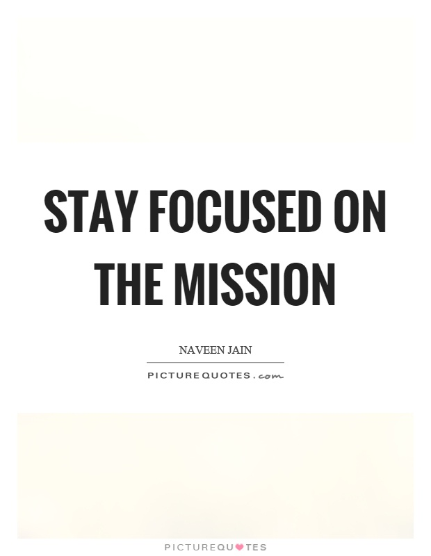 Stay Focused Quotes Stay Focused On The Mission  Picture Quotes
