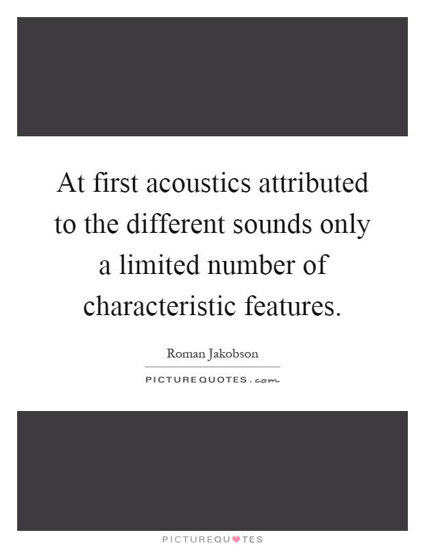 At first acoustics attributed to the different sounds only a limited number of characteristic features Picture Quote #1