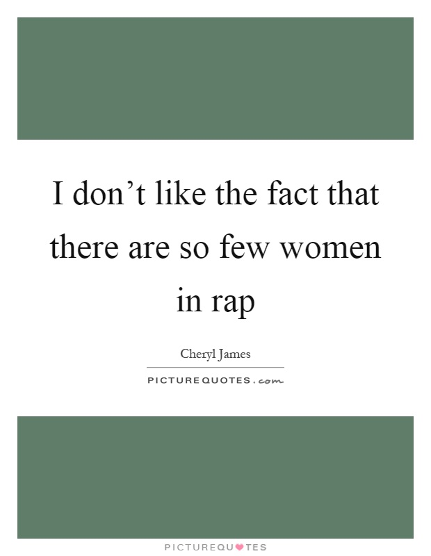 I don't like the fact that there are so few women in rap Picture Quote #1