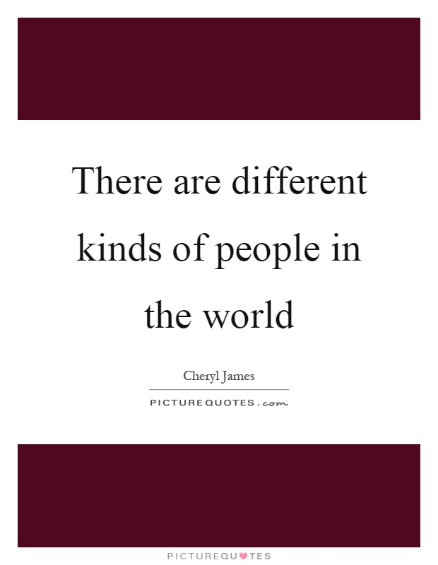 There are different kinds of people in the world Picture Quote #1