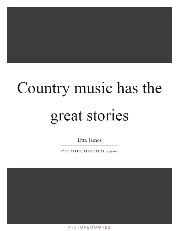 Country music has the great stories Picture Quote #1