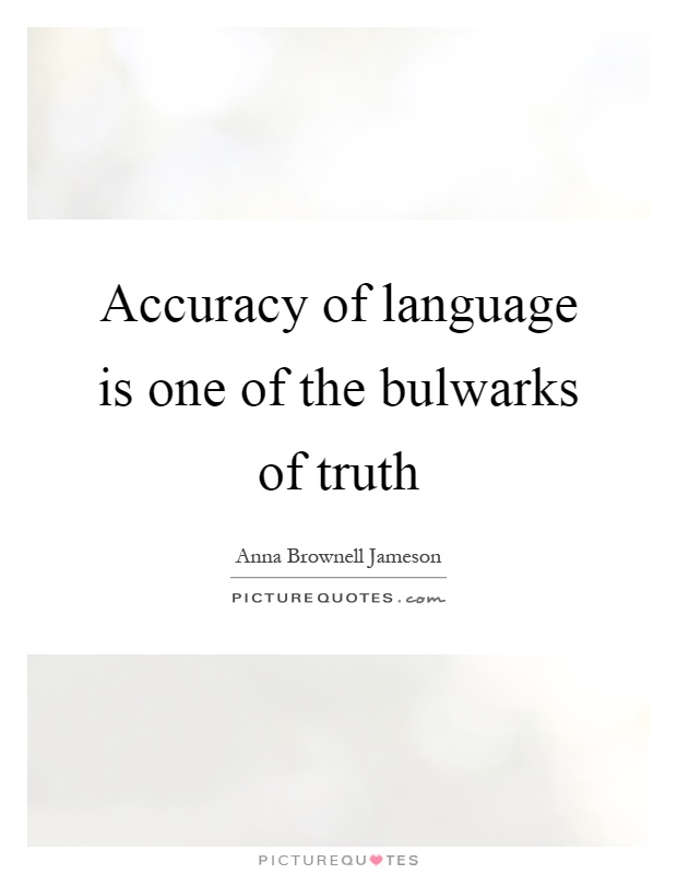 Accuracy of language is one of the bulwarks of truth Picture Quote #1