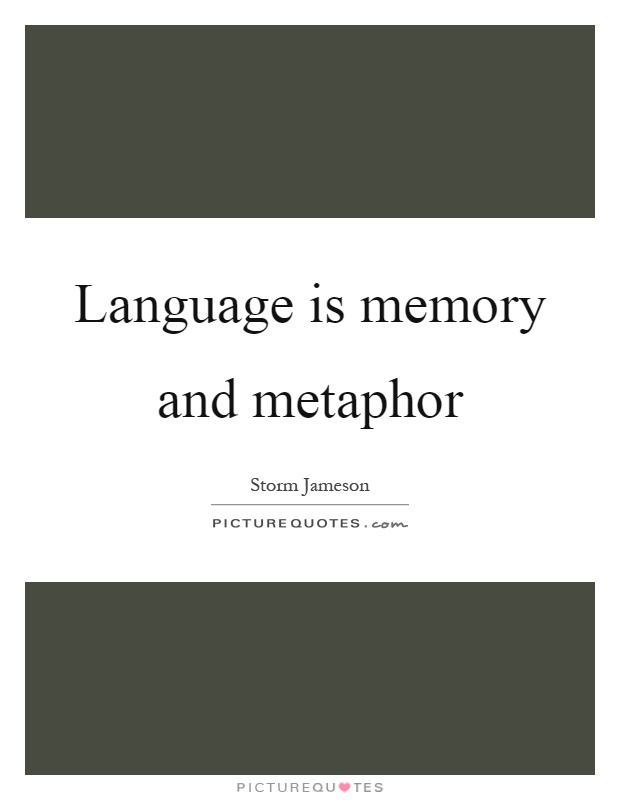Language is memory and metaphor Picture Quote #1