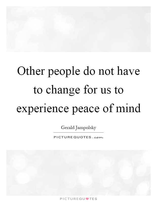 Other people do not have to change for us to experience peace of mind Picture Quote #1