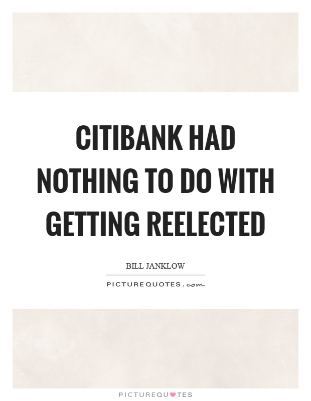 Citibank had nothing to do with getting reelected Picture Quote #1