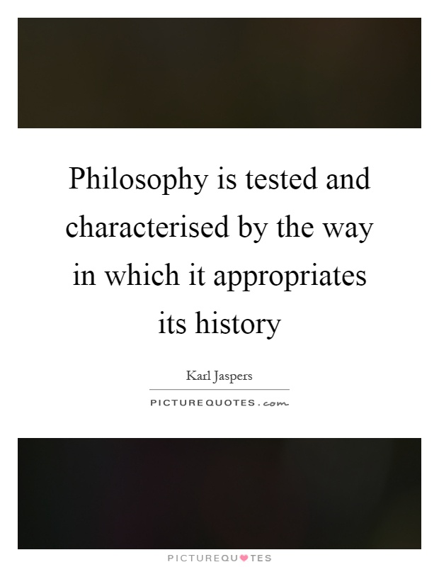 Philosophy is tested and characterised by the way in which it appropriates its history Picture Quote #1