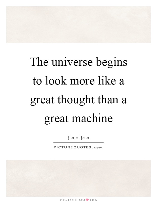 The universe begins to look more like a great thought than a great machine Picture Quote #1