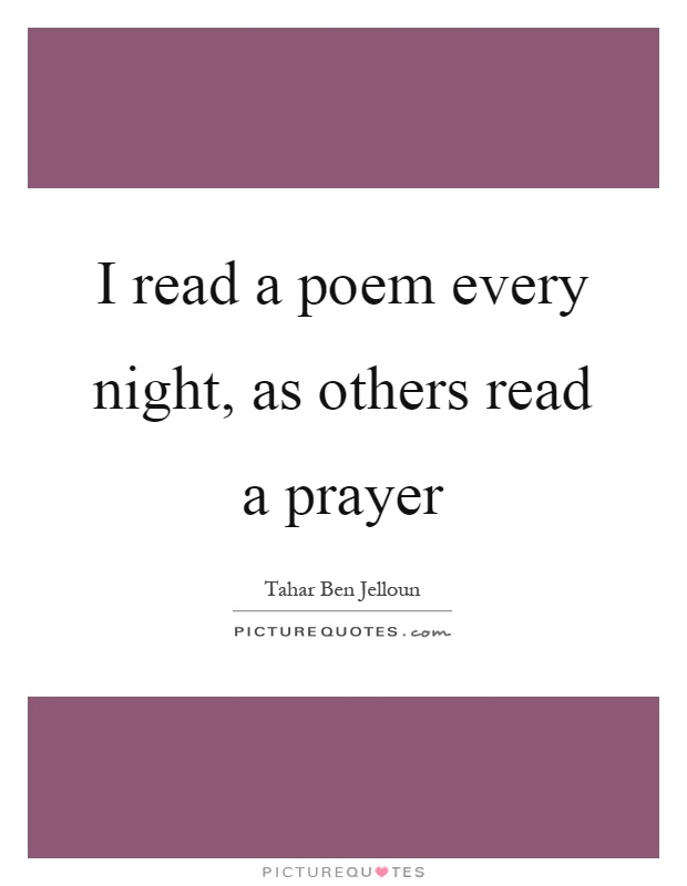 I read a poem every night, as others read a prayer Picture Quote #1