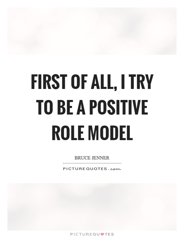 Role Model Quotes First Of All I Try To Be A Positive Role Model  Picture Quotes