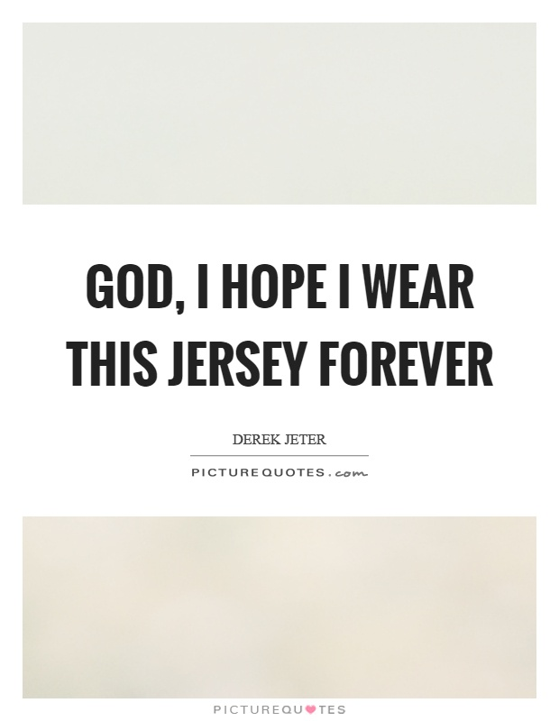 God, I hope I wear this jersey forever Picture Quote #1