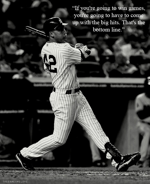 If you're going to win games, you're going to have to come up with the big hits. That's the bottom line Picture Quote #2
