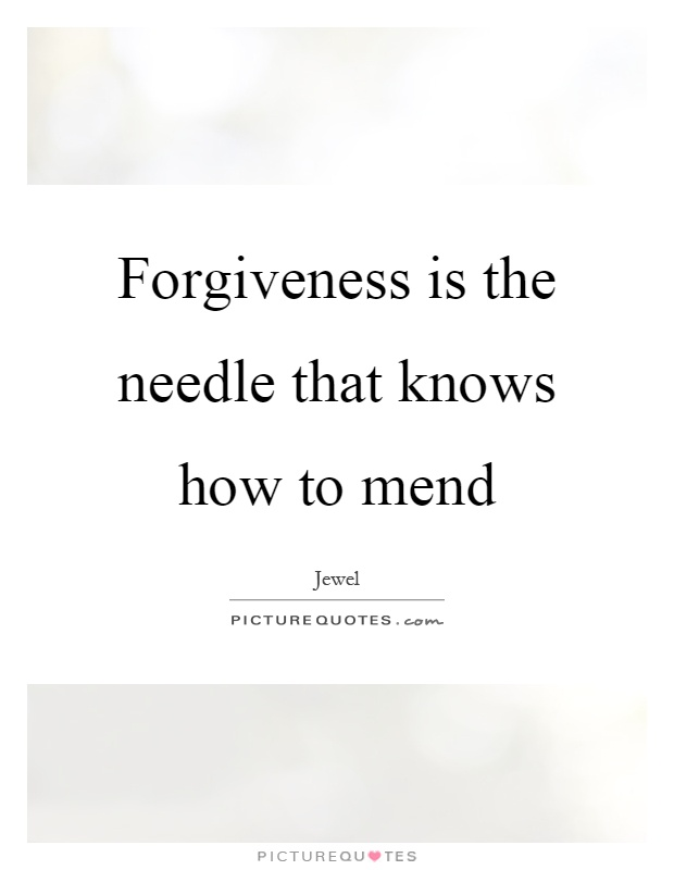 Forgiveness is the needle that knows how to mend Picture Quote #1
