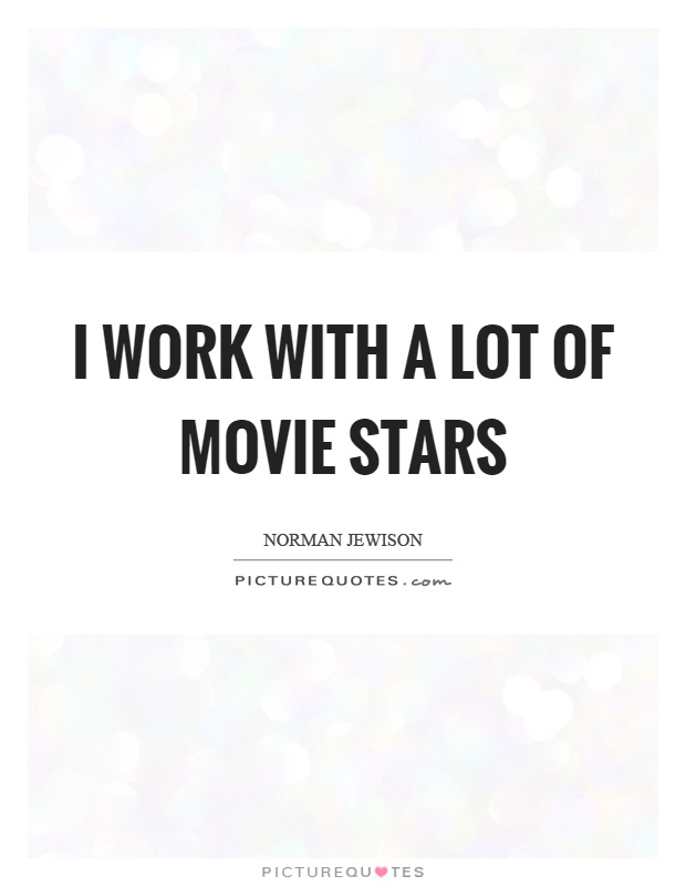 I work with a lot of movie stars Picture Quote #1