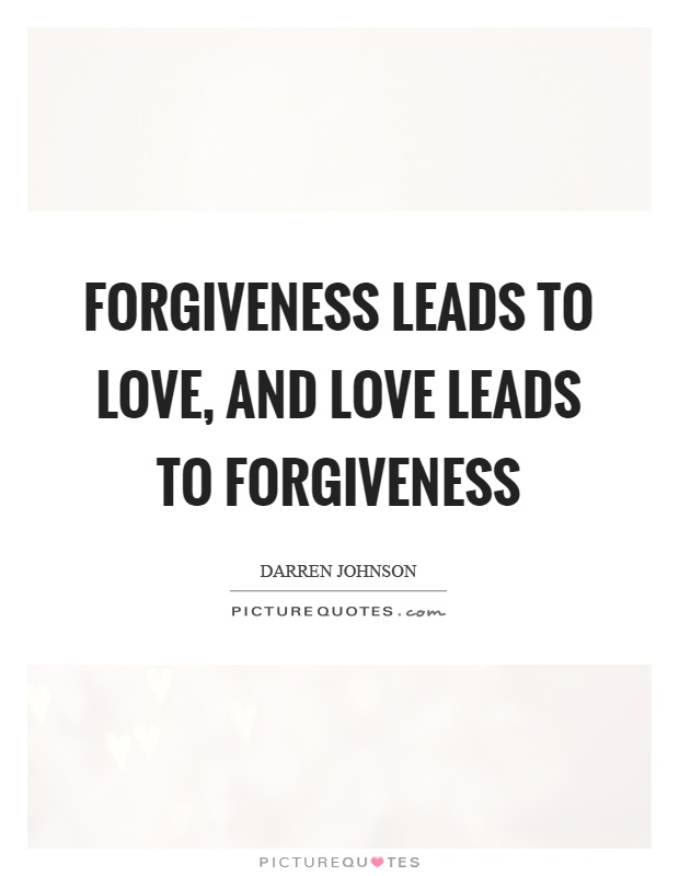 Delicieux Forgiveness Leads To Love, And Love Leads To Forgiveness Picture Quote #1