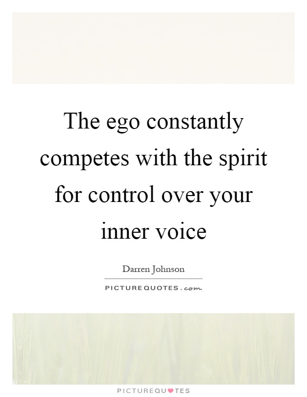 The ego constantly competes with the spirit for control over your inner voice Picture Quote #1