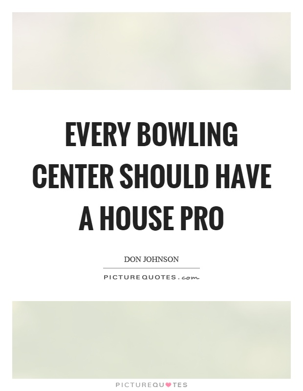 Every bowling center should have a house pro Picture Quote #1