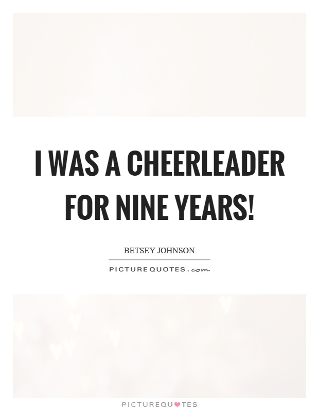 I was a cheerleader for nine years! Picture Quote #1