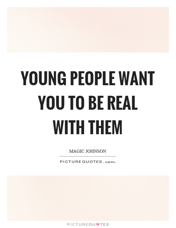 Young people want you to be real with them Picture Quote #1