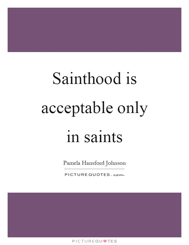 Sainthood is acceptable only in saints Picture Quote #1
