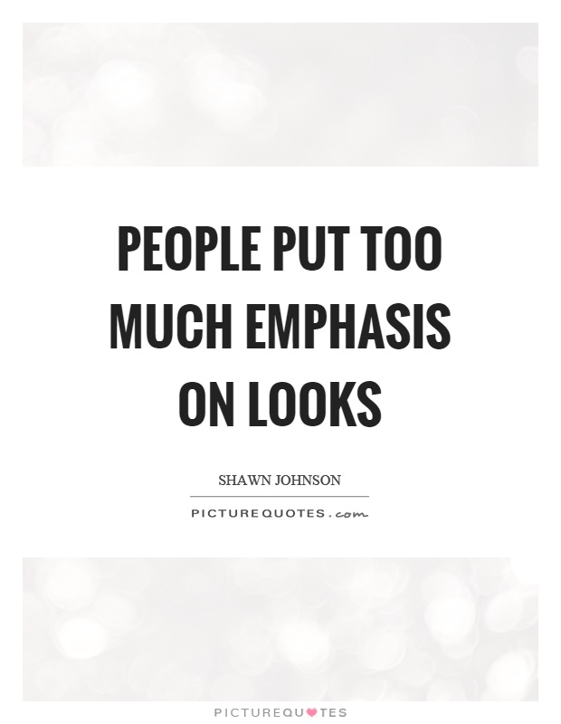 People put too much emphasis on looks Picture Quote #1