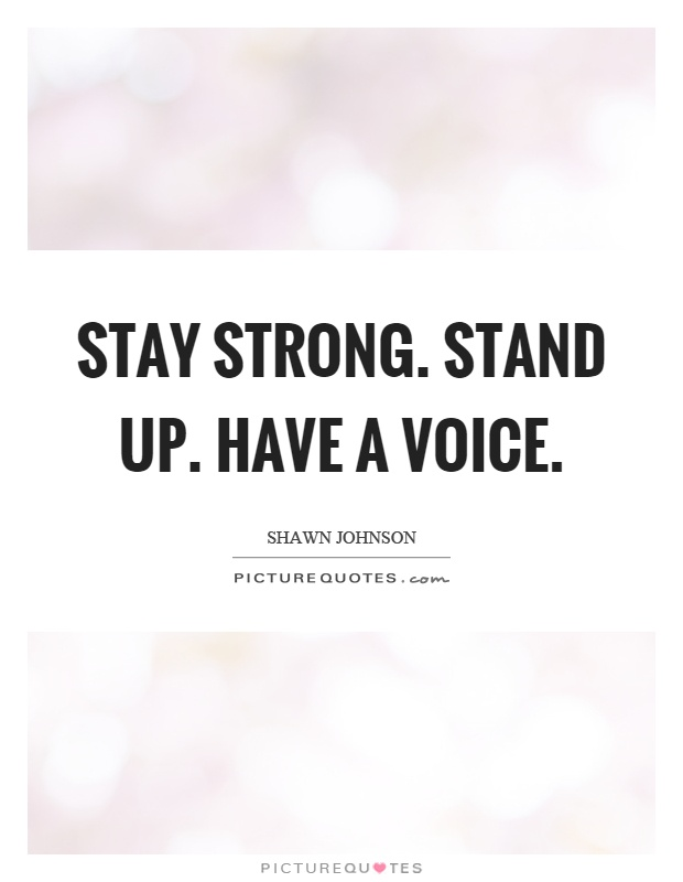 Stay strong. Stand up. Have a voice Picture Quote #1
