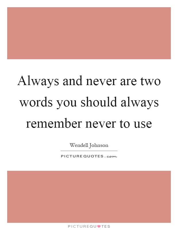 Always and never are two words you should always remember never to use Picture Quote #1