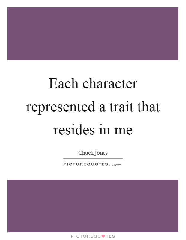 Each character represented a trait that resides in me Picture Quote #1