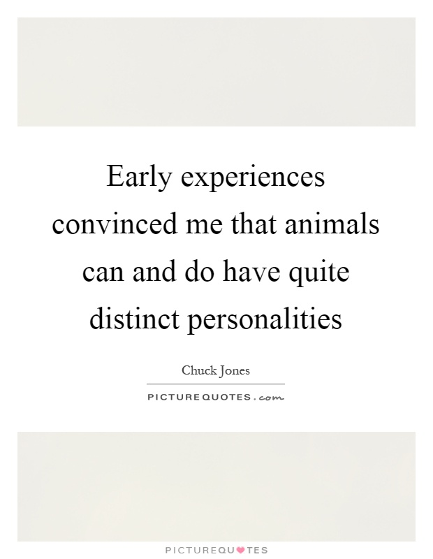 Early experiences convinced me that animals can and do have quite distinct personalities Picture Quote #1