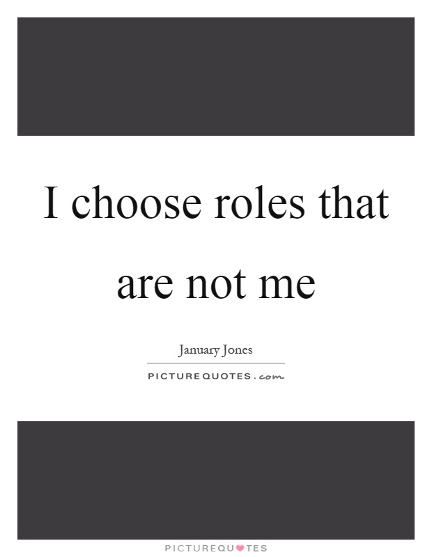 I choose roles that are not me Picture Quote #1