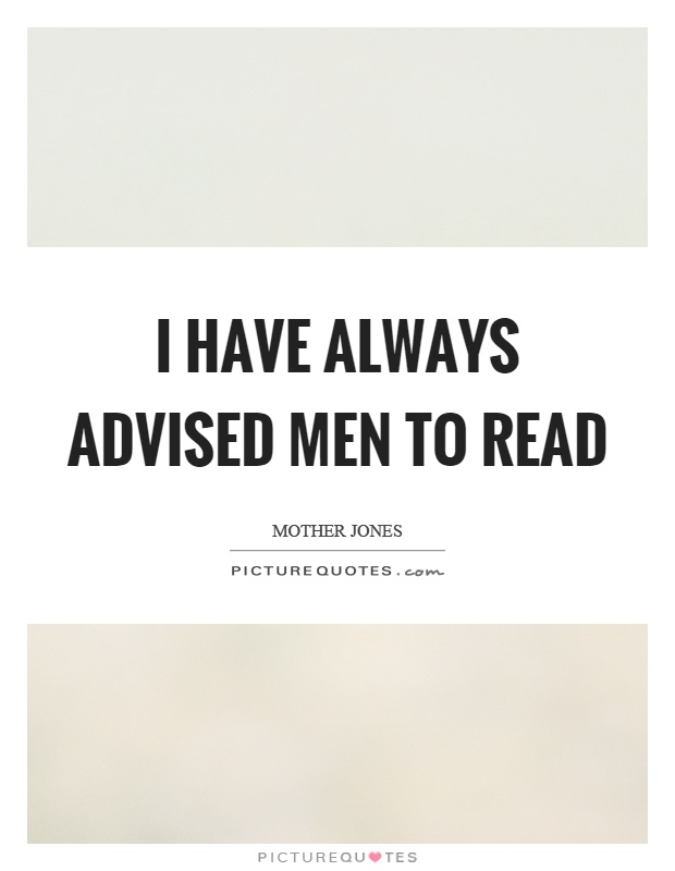 I have always advised men to read Picture Quote #1