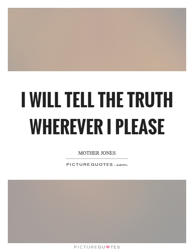 I will tell the truth wherever I please Picture Quote #1