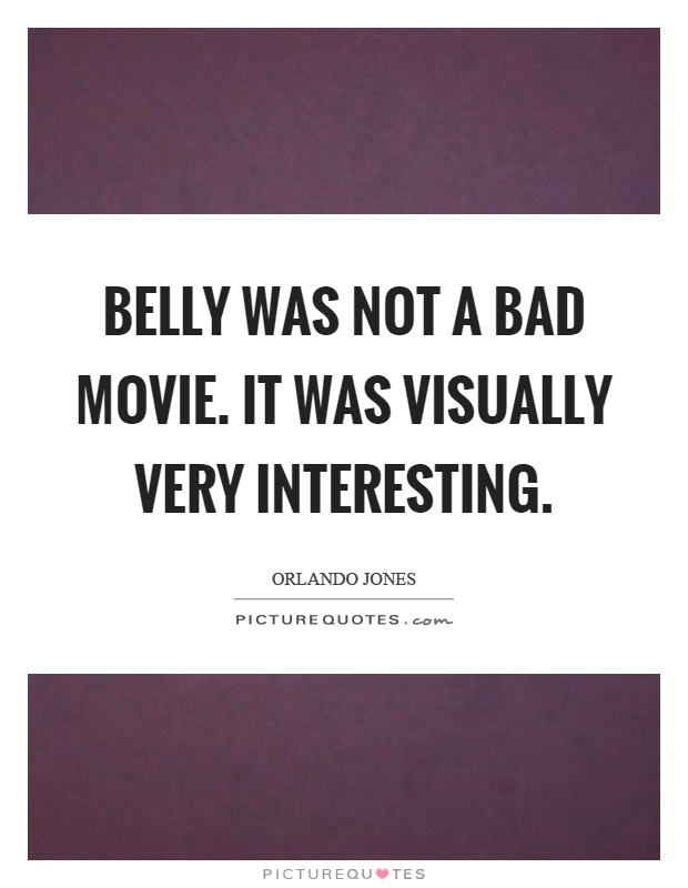 Belly was not a bad movie. It was visually very interesting Picture Quote #1