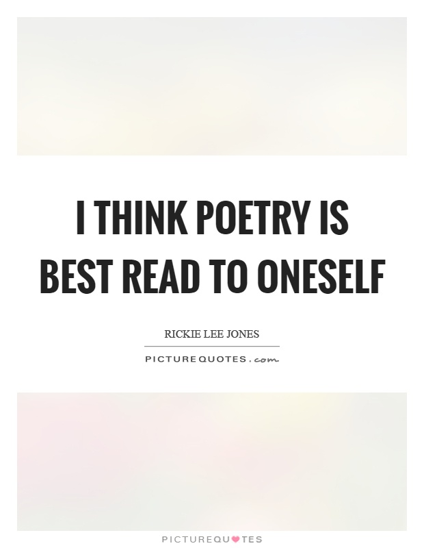 I think poetry is best read to oneself Picture Quote #1