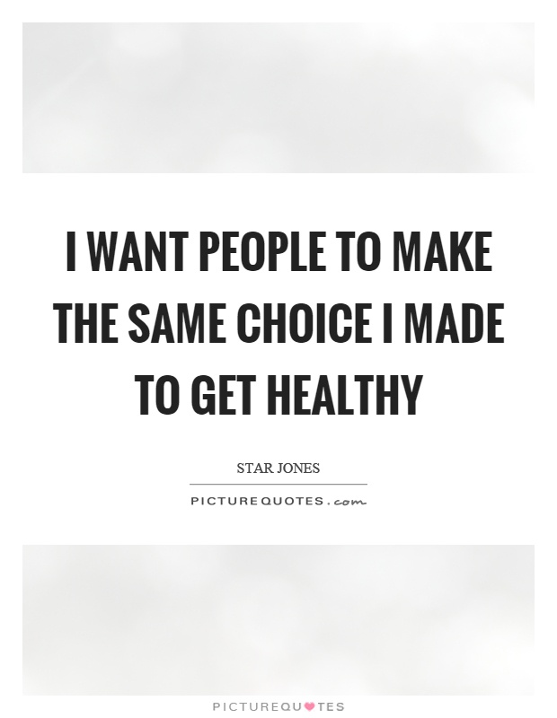 I want people to make the same choice I made to get healthy Picture Quote #1