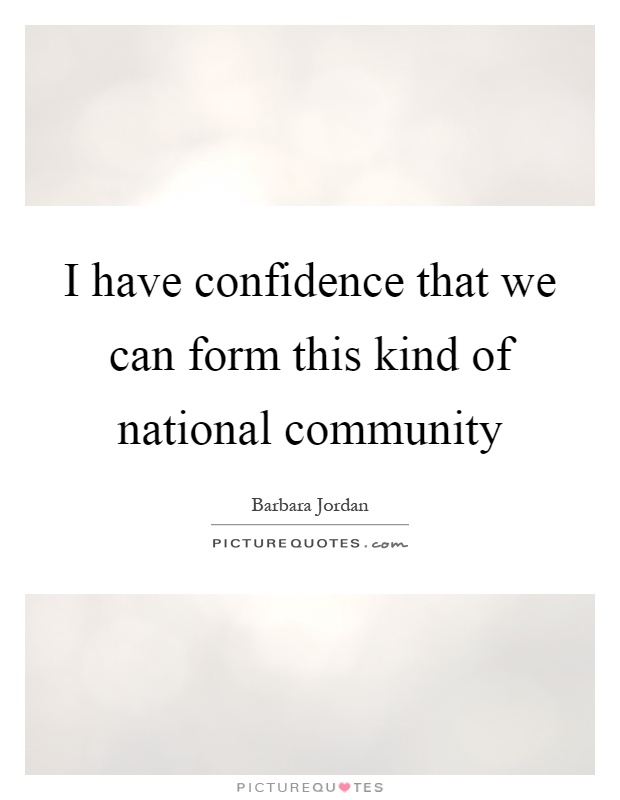 I have confidence that we can form this kind of national community Picture Quote #1