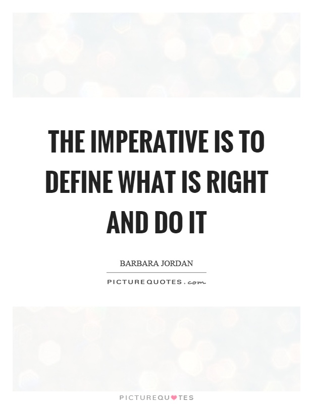 The imperative is to define what is right and do it Picture Quote #1