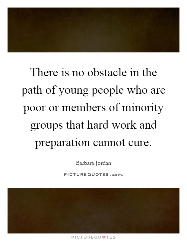 There is no obstacle in the path of young people who are poor or members of minority groups that hard work and preparation cannot cure Picture Quote #1