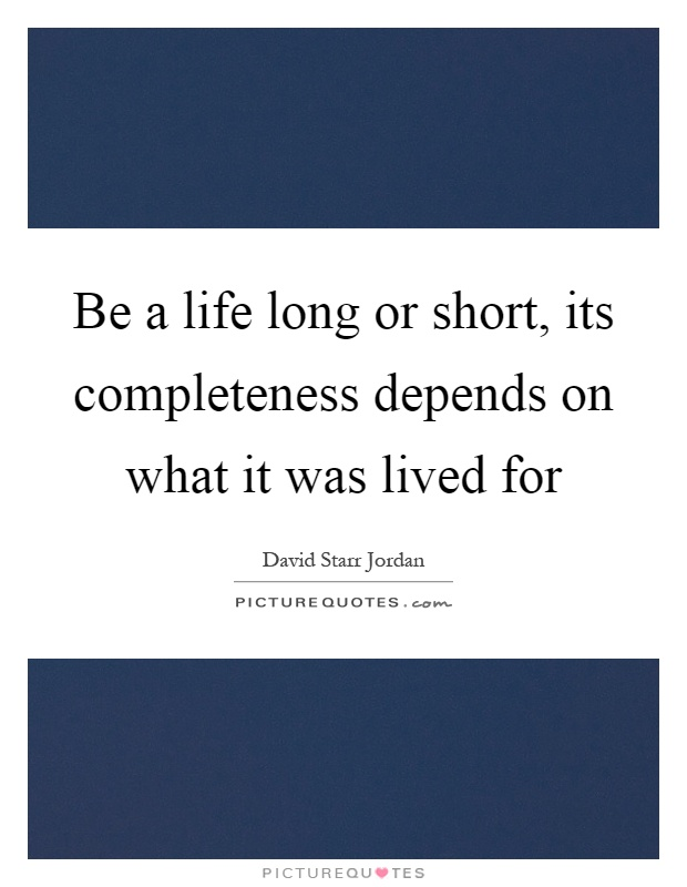 Be a life long or short, its completeness depends on what it was lived for Picture Quote #1