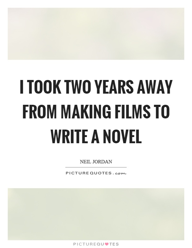 I took two years away from making films to write a novel Picture Quote #1