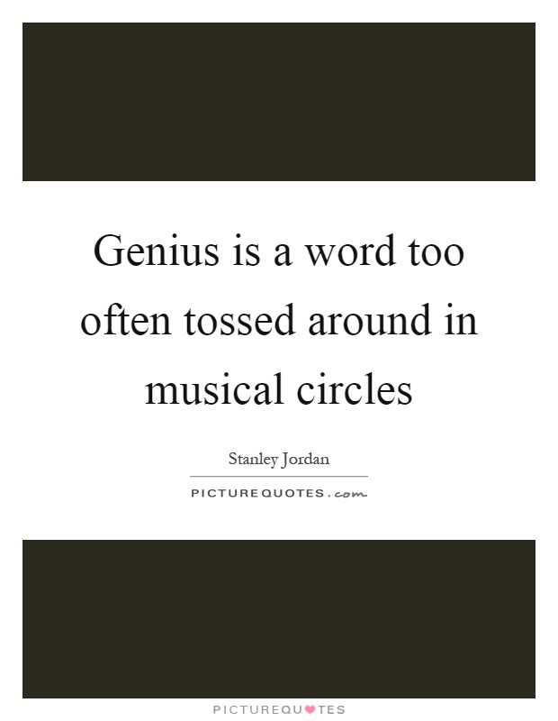 Genius is a word too often tossed around in musical circles Picture Quote #1