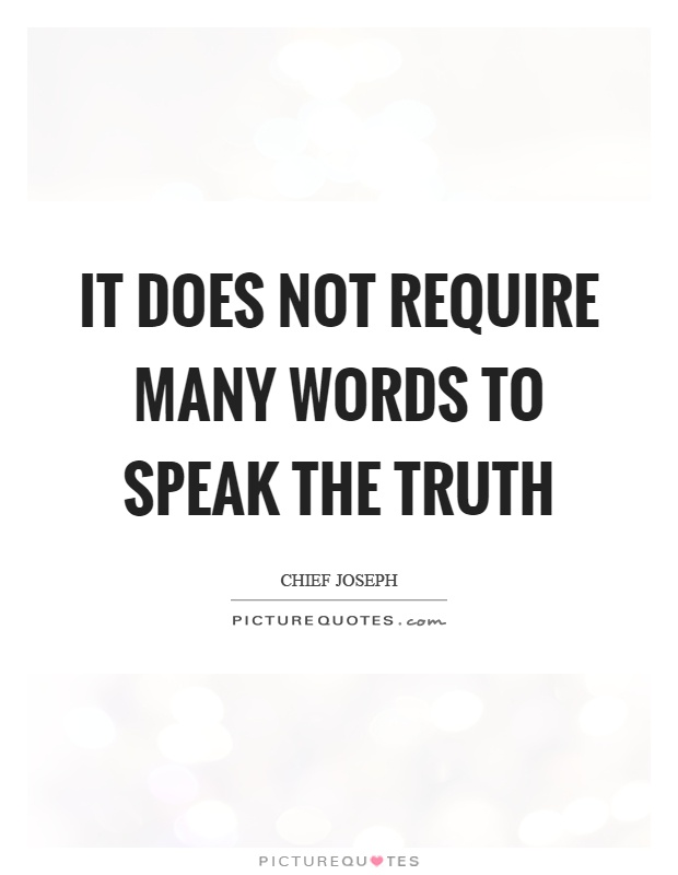 It does not require many words to speak the truth Picture Quote #1