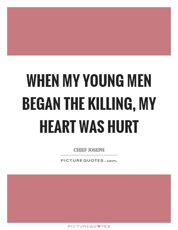 When my young men began the killing, my heart was hurt Picture Quote #1
